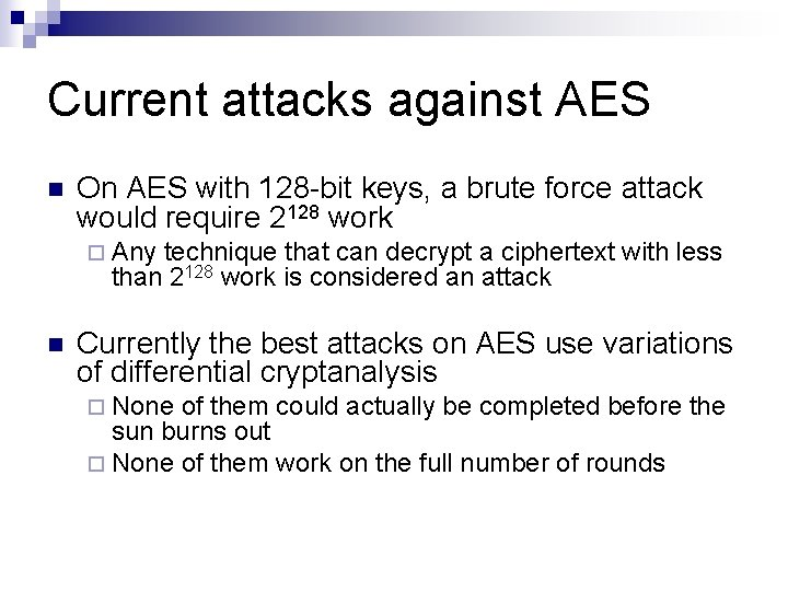 Current attacks against AES n On AES with 128 -bit keys, a brute force