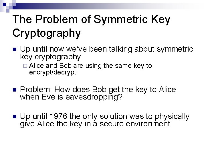 The Problem of Symmetric Key Cryptography n Up until now we've been talking about