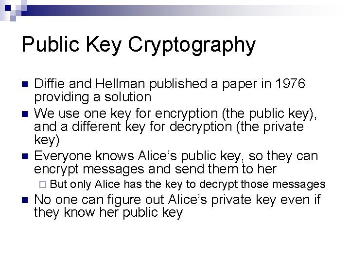 Public Key Cryptography n n n Diffie and Hellman published a paper in 1976