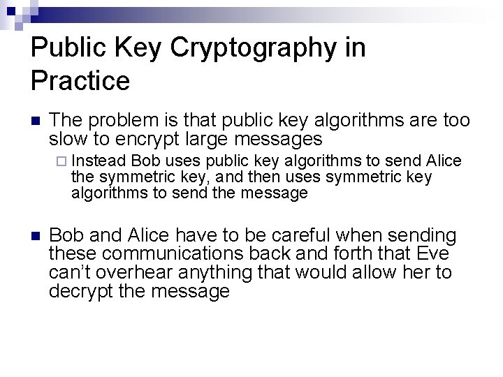 Public Key Cryptography in Practice n The problem is that public key algorithms are