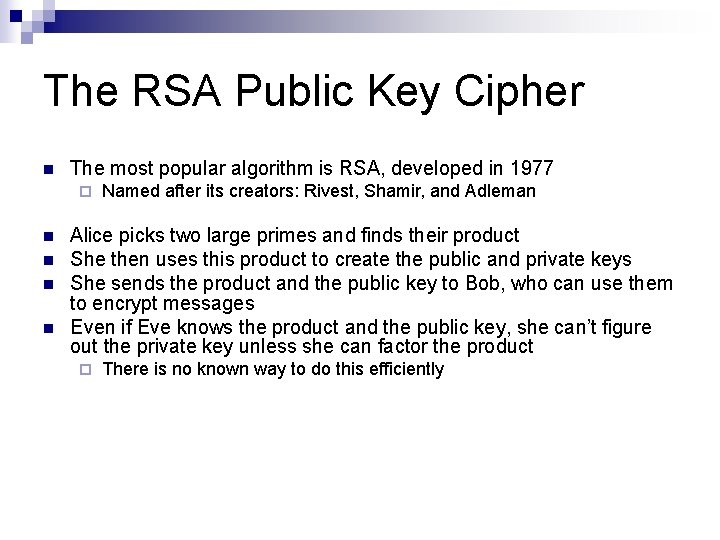 The RSA Public Key Cipher n The most popular algorithm is RSA, developed in