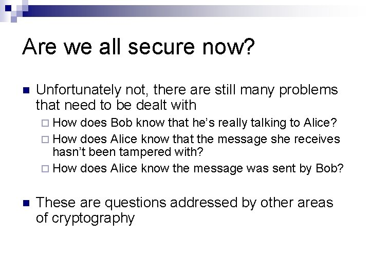 Are we all secure now? n Unfortunately not, there are still many problems that
