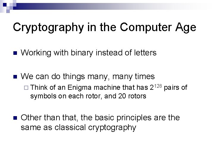 Cryptography in the Computer Age n Working with binary instead of letters n We