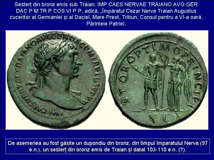 Sesterţ din bronz emis sub Traian. IMP CAES NERVAE TRAIANO AVG GER DAC P