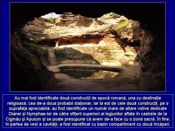 Au mai fost identificate două construcţii de epocă romană, una cu destinaţie religioasă, cea