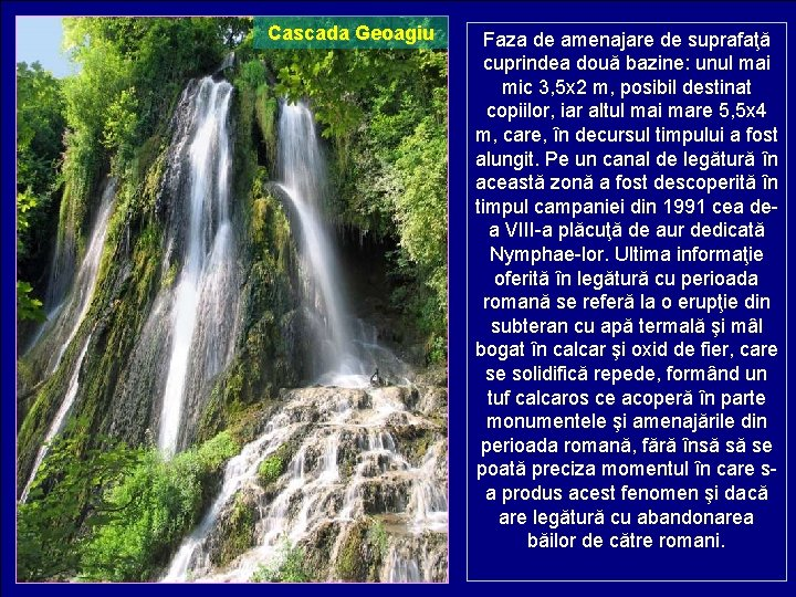 Cascada Geoagiu Faza de amenajare de suprafaţă cuprindea două bazine: unul mai mic 3,