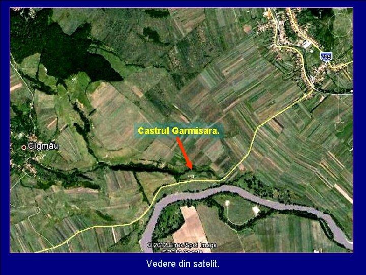 Castrul Garmisara. Vedere din satelit.