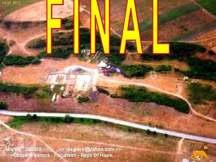 16. 01. 2012 Montaj : DIEGIS. << diegisro@yahoo. com >> Coloana sonoră : Karunesh
