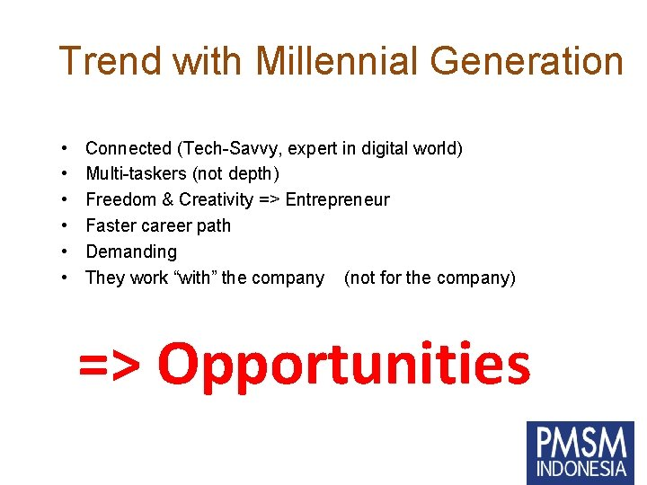 Trend with Millennial Generation • • • Connected (Tech-Savvy, expert in digital world) Multi-taskers