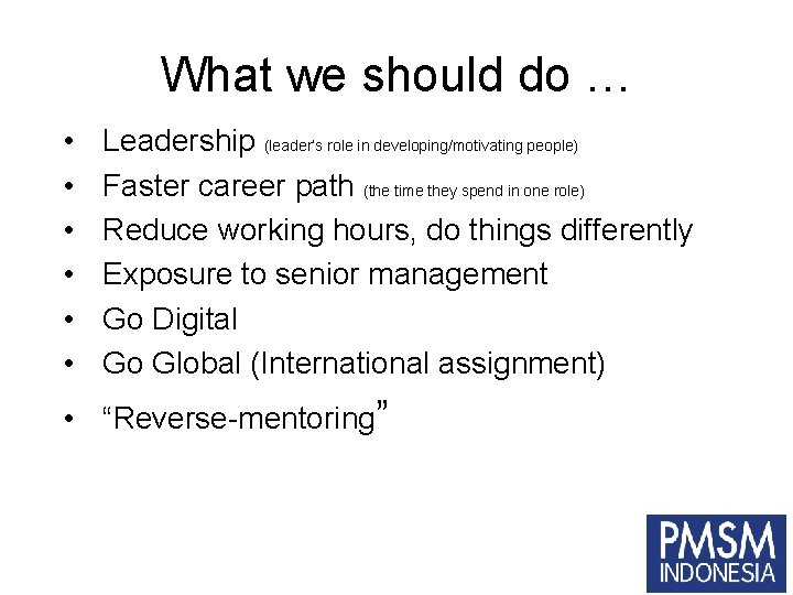 What we should do … • • • Leadership (leader's role in developing/motivating people)