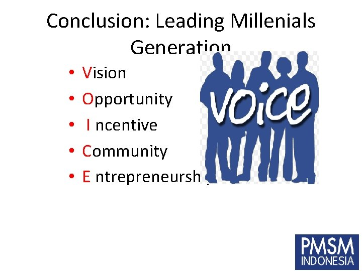 Conclusion: Leading Millenials Generation • • • Vision Opportunity I ncentive Community E ntrepreneurship
