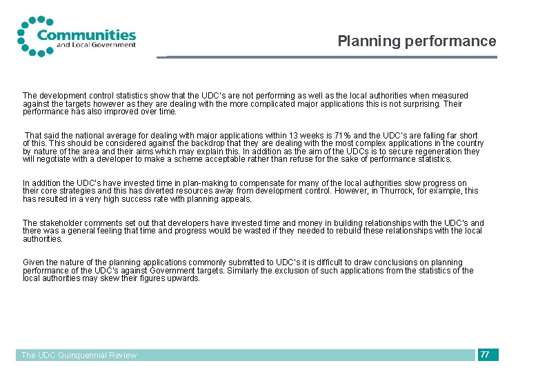 Planning performance The development control statistics show that the UDC's are not performing as