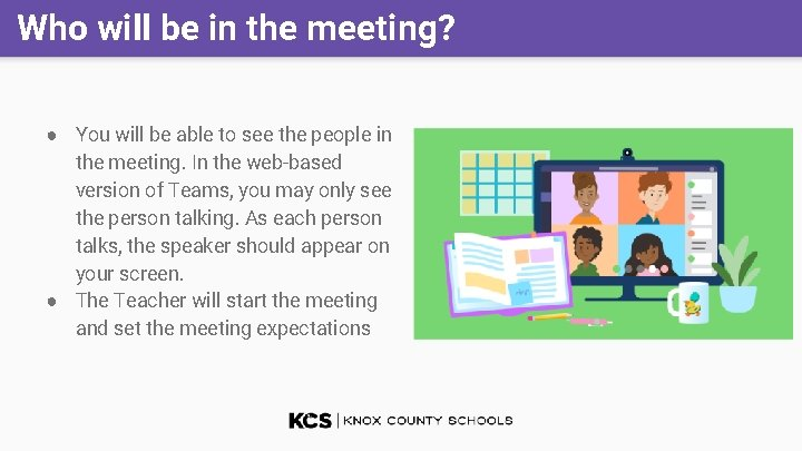 Who will be in the meeting? ● You will be able to see the