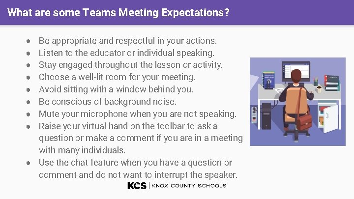 What are some Teams Meeting Expectations? Be appropriate and respectful in your actions. Listen