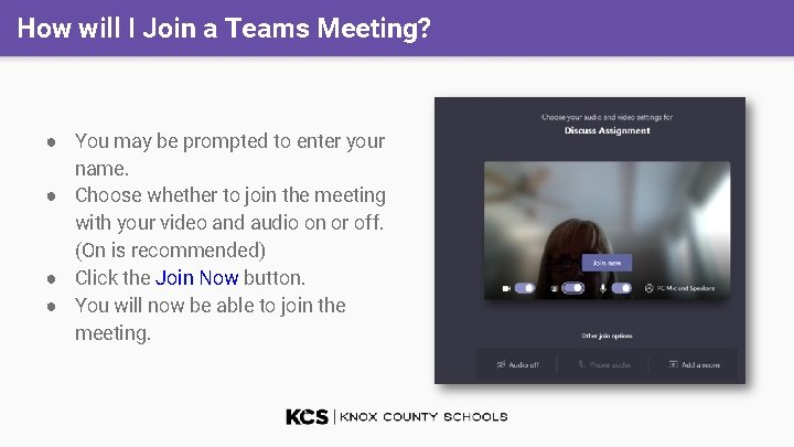 How will I Join a Teams Meeting? ● You may be prompted to enter