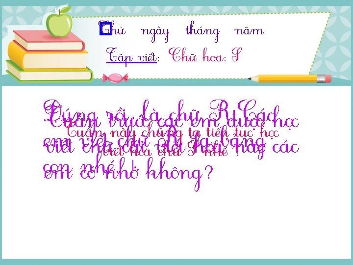 Thứ � wgàσ κánƑ wăm Tập νμĞt: Chữ hΞ: S Đúng rồi, làcác chữem.