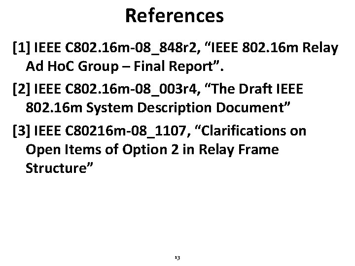 """References [1] IEEE C 802. 16 m-08_848 r 2, """"IEEE 802. 16 m Relay"""