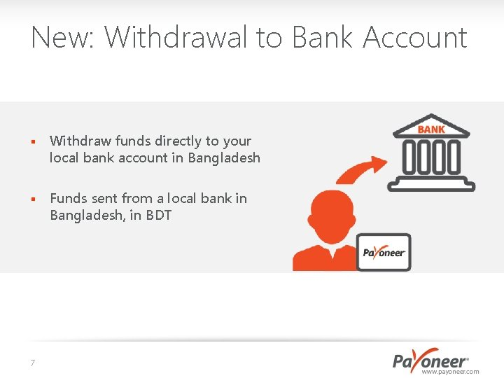 New: Withdrawal to Bank Account § Withdraw funds directly to your local bank account