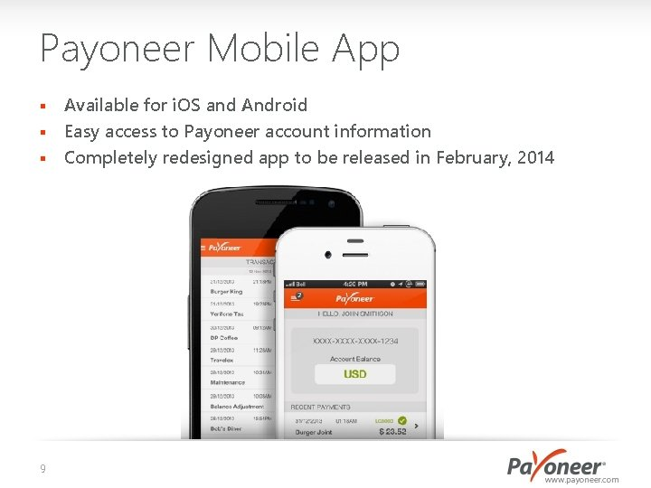 Payoneer Mobile App Available for i. OS and Android § Easy access to Payoneer