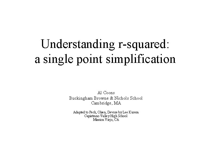 Understanding r-squared: a single point simplification Al Coons Buckingham Browne & Nichols School Cambridge,