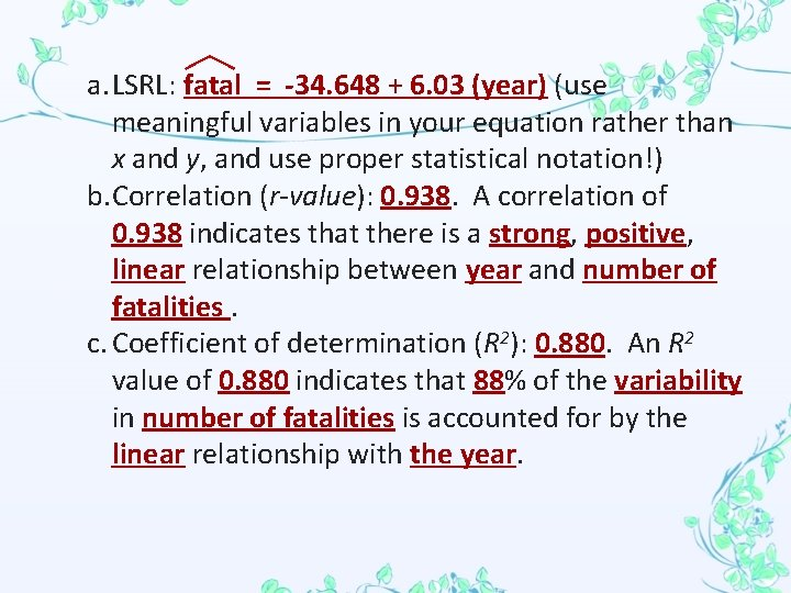 a. LSRL: fatal = -34. 648 + 6. 03 (year) (use meaningful variables in