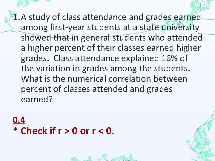 1. A study of class attendance and grades earned among first-year students at a