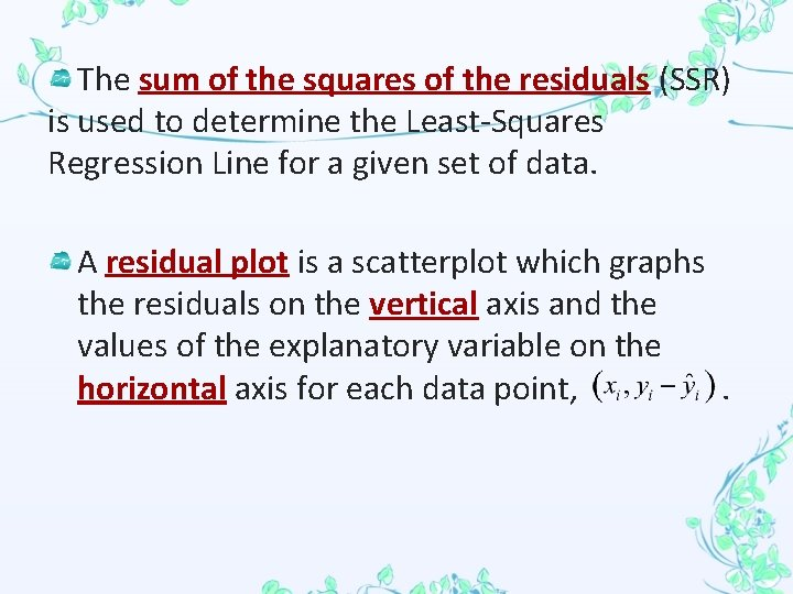The sum of the squares of the residuals (SSR) is used to determine the