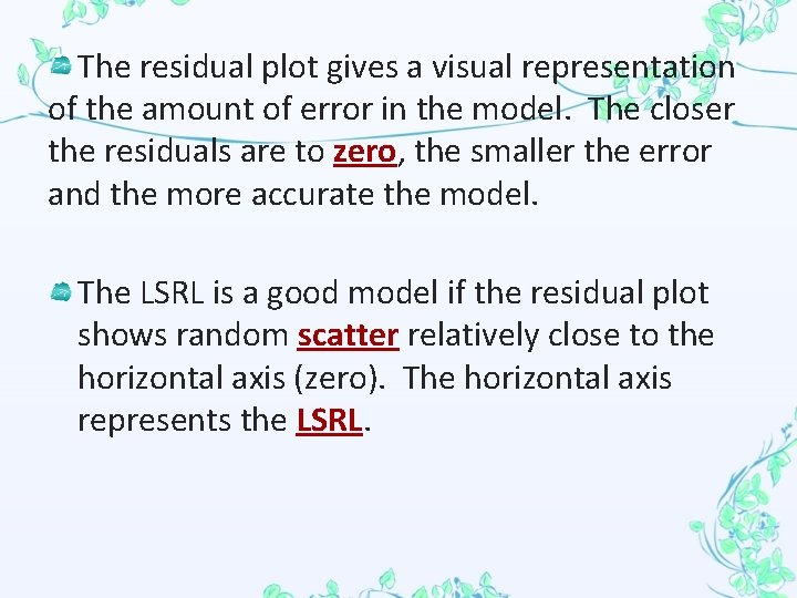 The residual plot gives a visual representation of the amount of error in the
