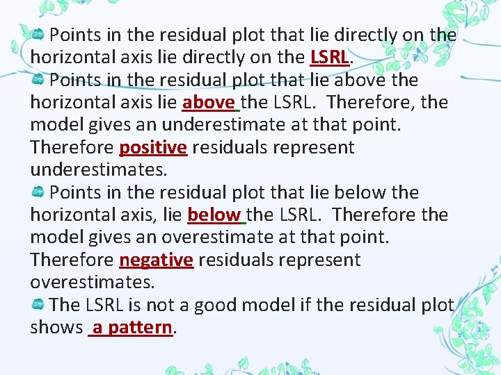 Points in the residual plot that lie directly on the horizontal axis lie directly