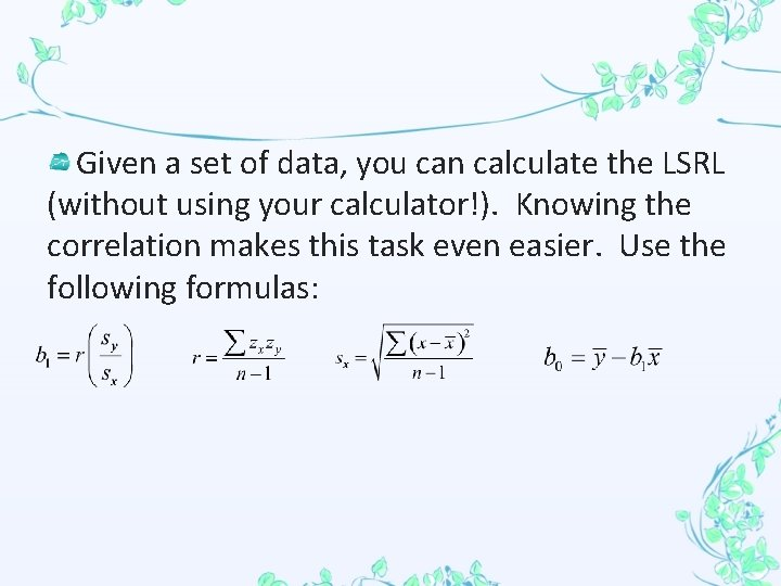 Given a set of data, you can calculate the LSRL (without using your calculator!).