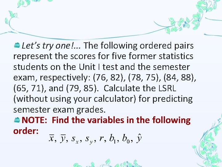 Let's try one!. . . The following ordered pairs represent the scores for five