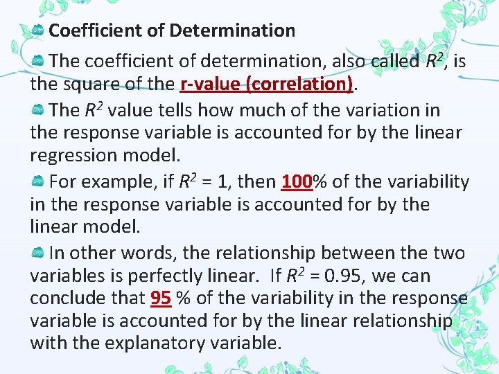 Coefficient of Determination The coefficient of determination, also called R 2, is the square