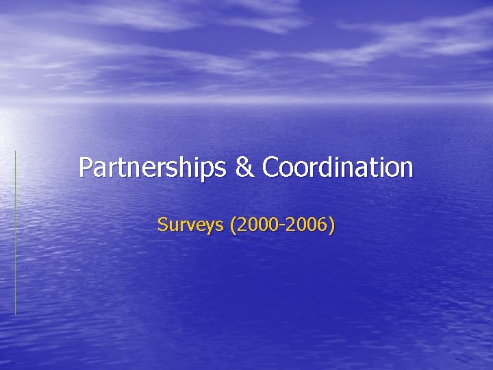Partnerships & Coordination Surveys (2000 -2006)