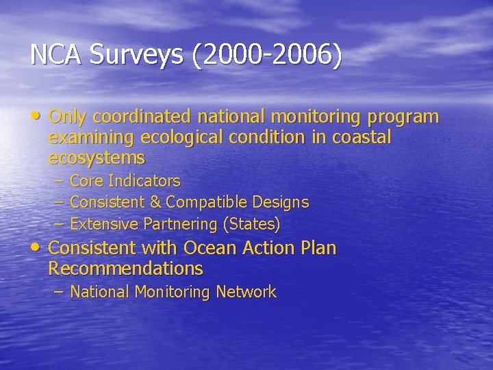 NCA Surveys (2000 -2006) • Only coordinated national monitoring program examining ecological condition in
