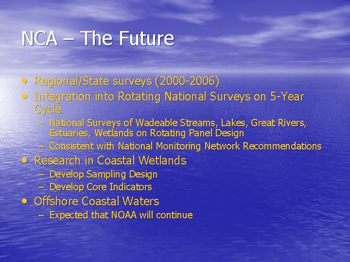 NCA – The Future • Regional/State surveys (2000 -2006) • Integration into Rotating National