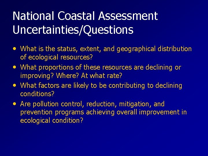 National Coastal Assessment Uncertainties/Questions • What is the status, extent, and geographical distribution •