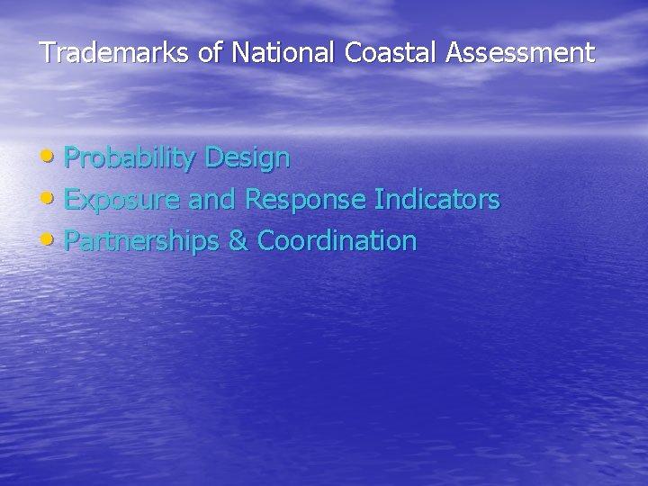 Trademarks of National Coastal Assessment • Probability Design • Exposure and Response Indicators •