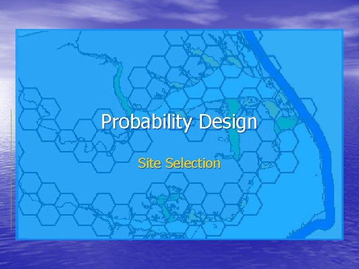 Probability Design Site Selection