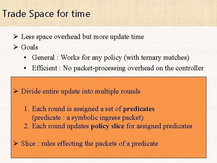 Trade Space for time Ø Less space overhead but more update time Ø Goals