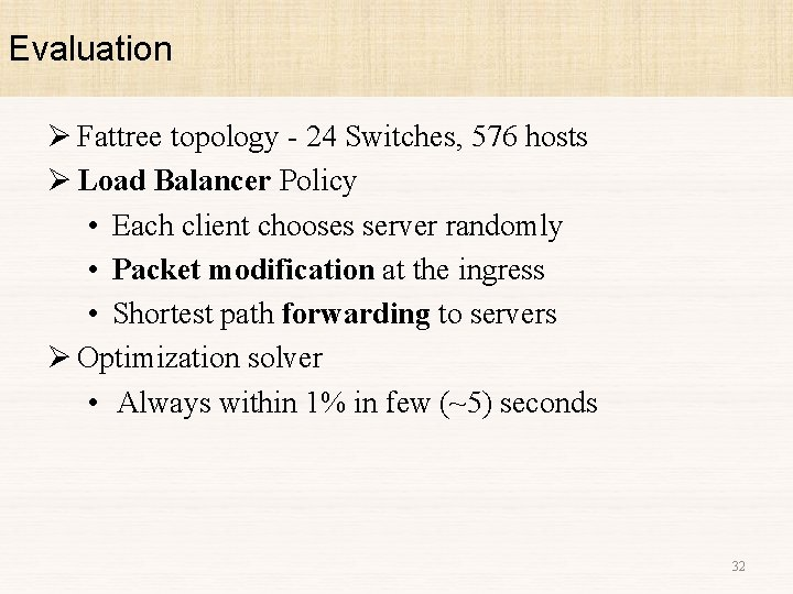 Evaluation Ø Fattree topology - 24 Switches, 576 hosts Ø Load Balancer Policy •