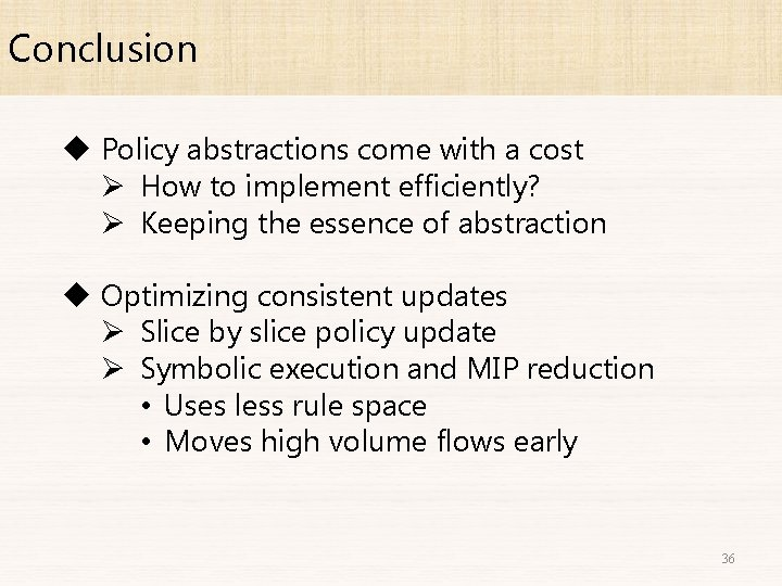 Conclusion u Policy abstractions come with a cost Ø How to implement efficiently? Ø