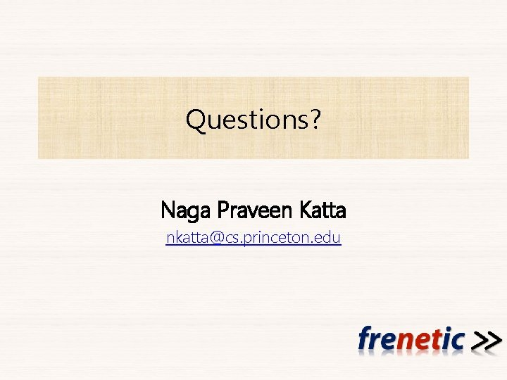 Questions? Naga Praveen Katta nkatta@cs. princeton. edu