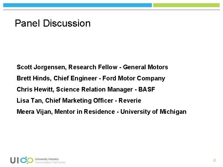 Panel Discussion Scott Jorgensen, Research Fellow - General Motors Brett Hinds, Chief Engineer -