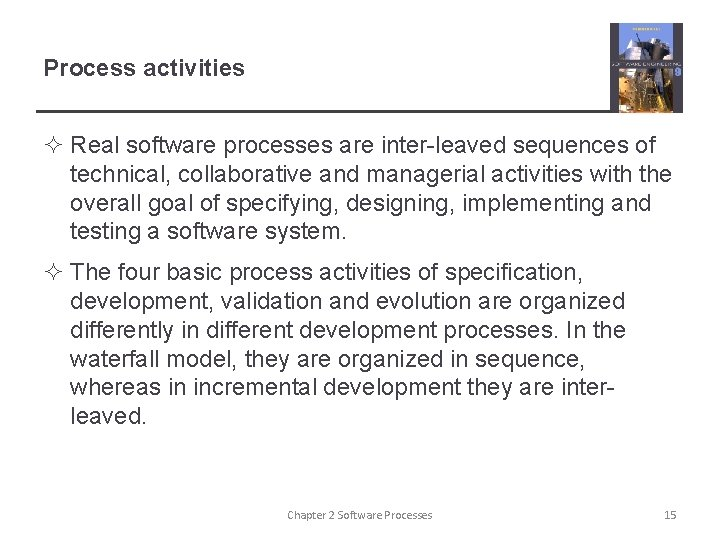 Process activities ² Real software processes are inter-leaved sequences of technical, collaborative and managerial