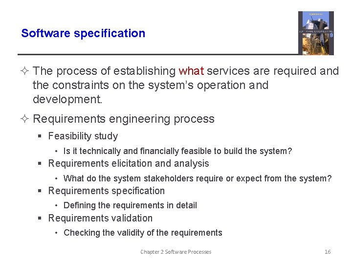 Software specification ² The process of establishing what services are required and the constraints