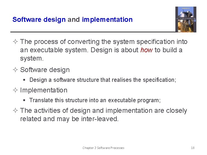 Software design and implementation ² The process of converting the system specification into an