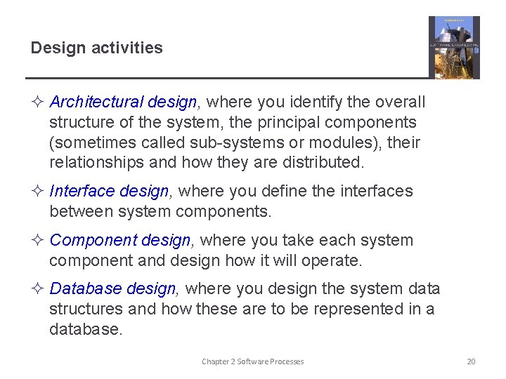 Design activities ² Architectural design, where you identify the overall structure of the system,