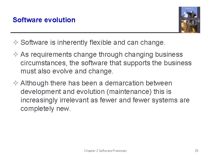 Software evolution ² Software is inherently flexible and can change. ² As requirements change