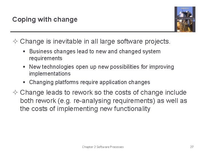 Coping with change ² Change is inevitable in all large software projects. § Business