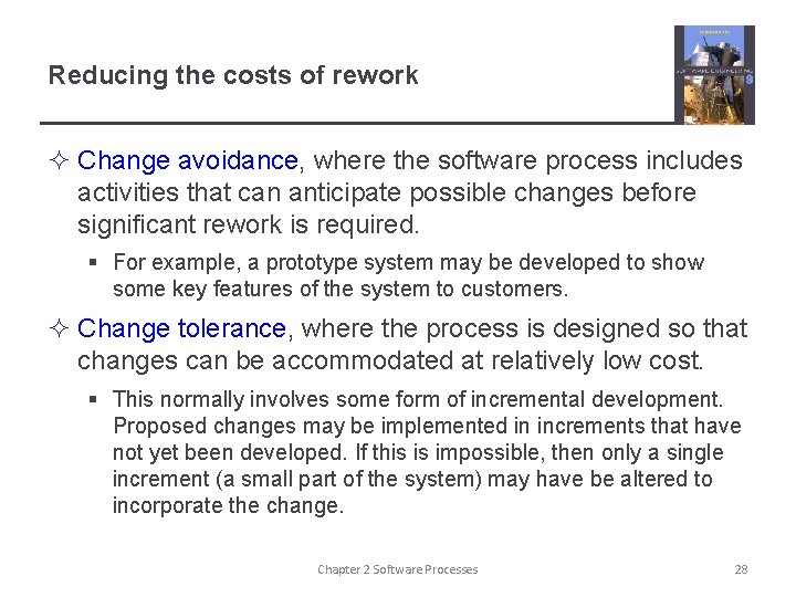 Reducing the costs of rework ² Change avoidance, where the software process includes activities
